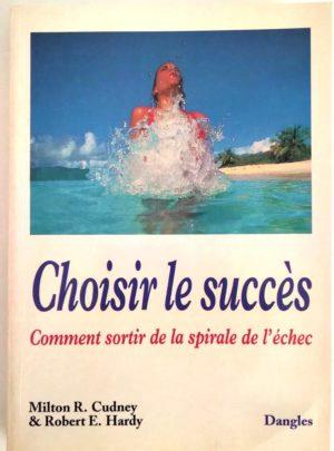 choisir-succes-sortir-spirale-echec-Cudney-Hardy