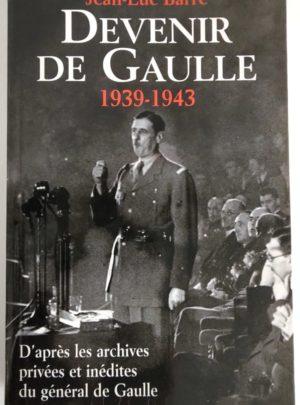 Devenir De Gaulle 1939-1943 – Jean-Luc BARRÉ